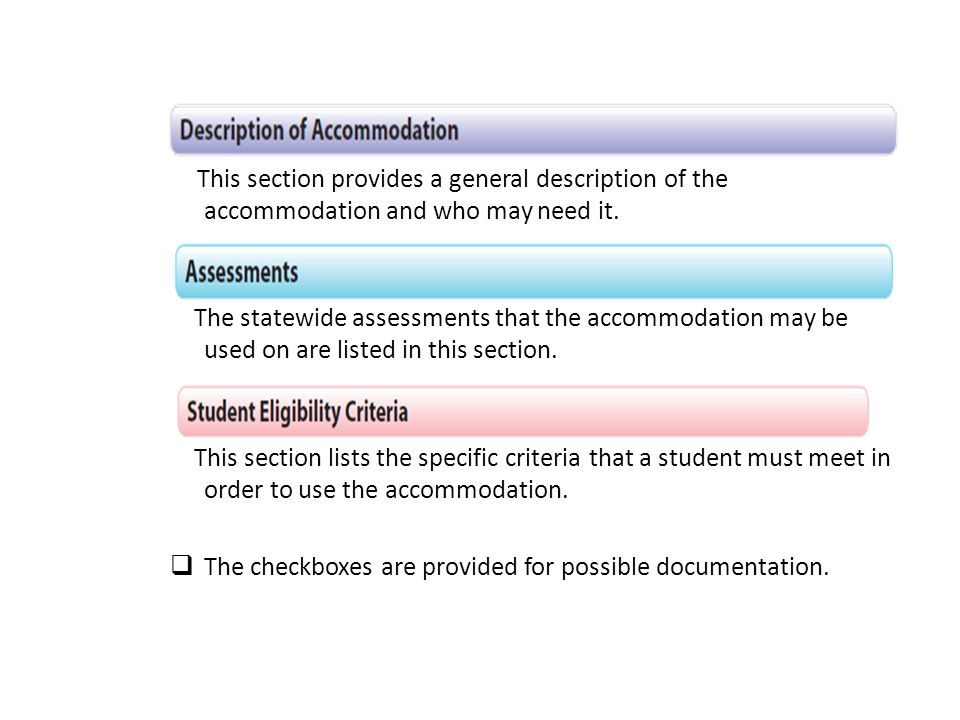 This section provides a general description of the accommodation and who may need it. The statewide assessments that the accommodation may be used on