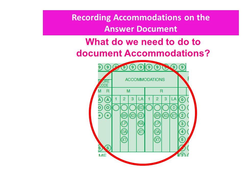 Recording Accommodations on the Answer Document What do we need to do to document Accommodations?