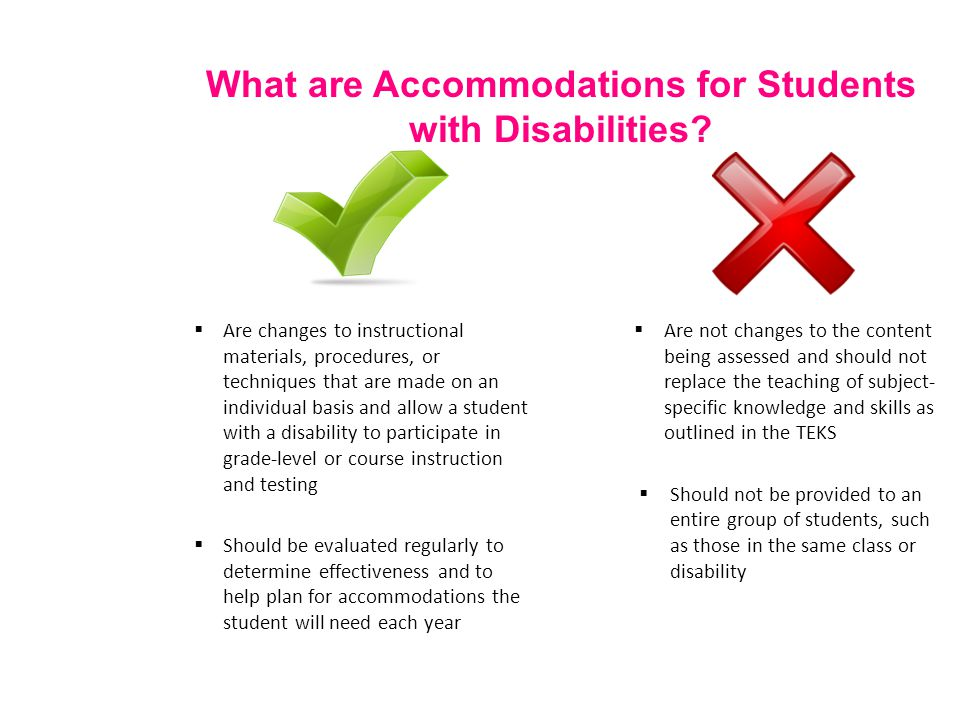  Are changes to instructional materials, procedures, or techniques that are made on an individual basis and allow a student with a disability to part