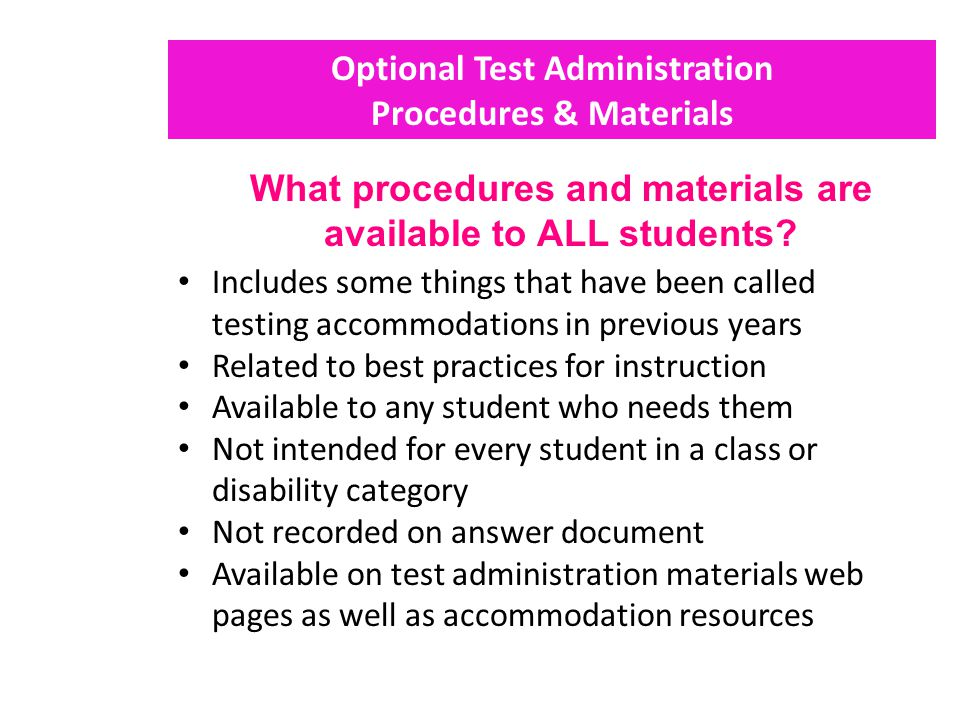 Optional Test Administration Procedures & Materials What procedures and materials are available to ALL students? Includes some things that have been c