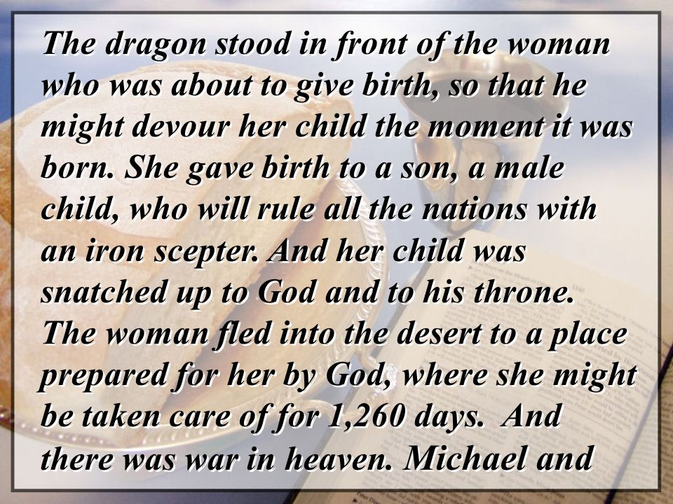 The dragon stood in front of the woman who was about to give birth, so that he might devour her child the moment it was born. She gave birth to a son,