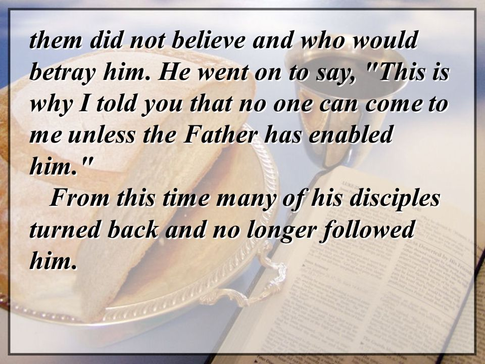 them did not believe and who would betray him. He went on to say,