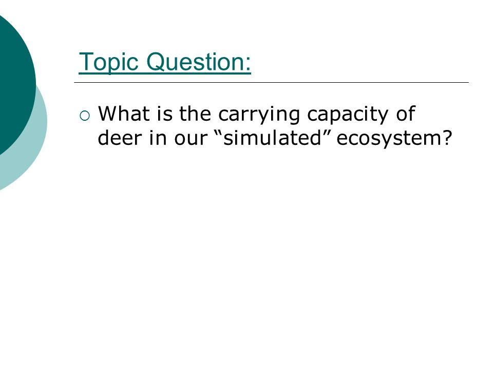 "Topic Question:  What is the carrying capacity of deer in our ""simulated"" ecosystem?"