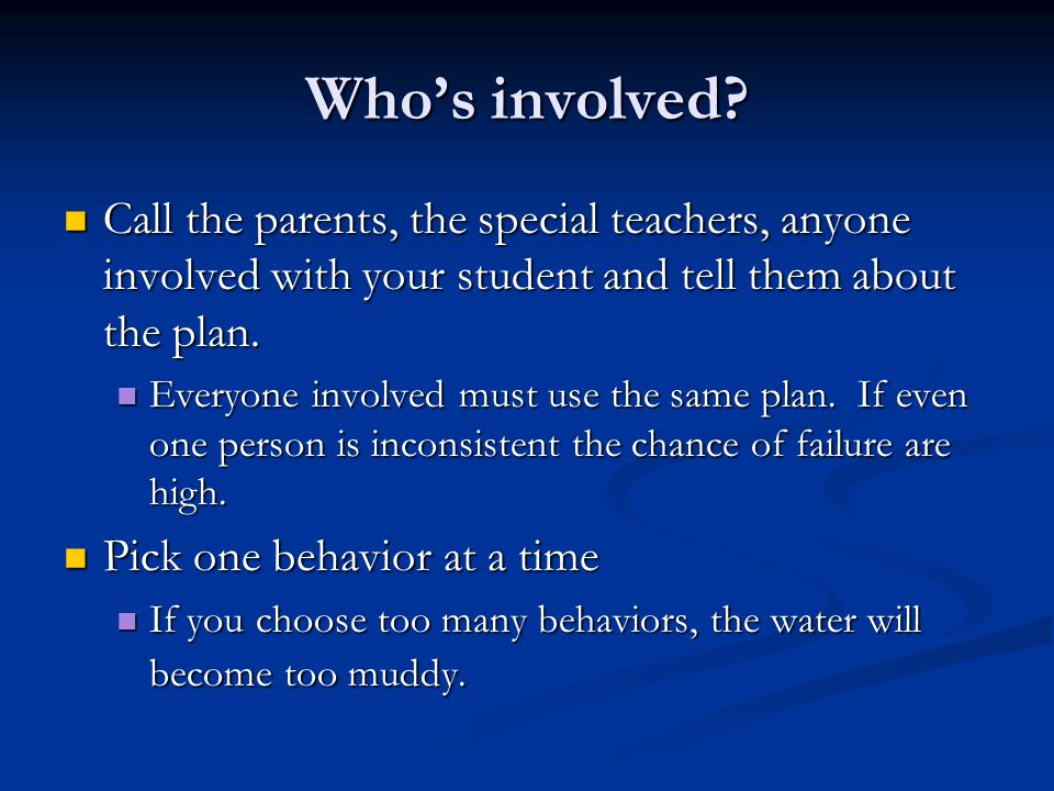 Who's involved? Call the parents, the special teachers, anyone involved with your student and tell them about the plan. Call the parents, the special