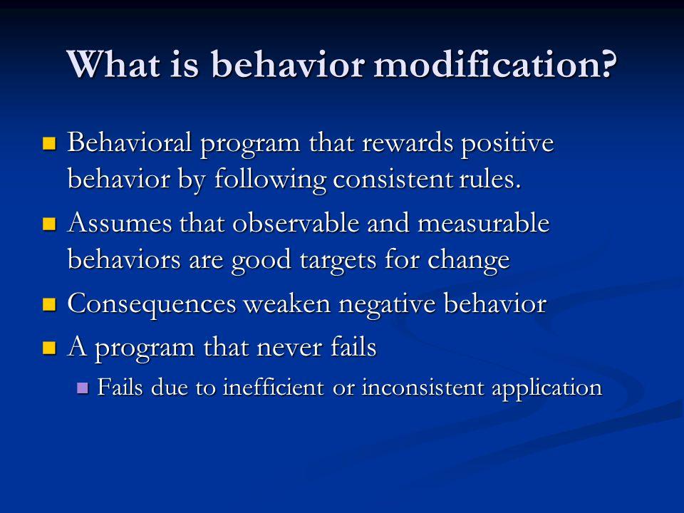 What is behavior modification? Behavioral program that rewards positive behavior by following consistent rules. Behavioral program that rewards positi