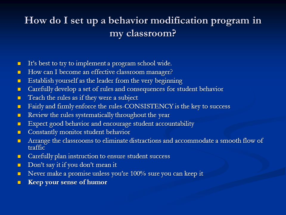 How do I set up a behavior modification program in my classroom? It's best to try to implement a program school wide. It's best to try to implement a