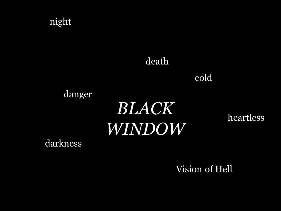 BLACK WINDOW cold heartless death danger Vision of Hell darkness night