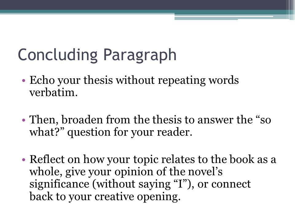 Concluding Paragraph Echo your thesis without repeating words verbatim.