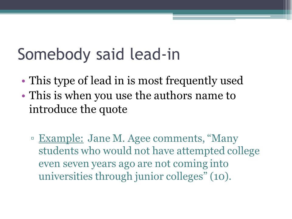 Somebody said lead-in This type of lead in is most frequently used This is when you use the authors name to introduce the quote ▫Example: Jane M.