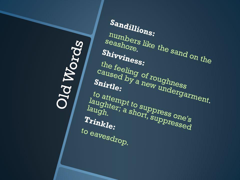 Old Words Sandillions: n numbers like the sand on the seashore.