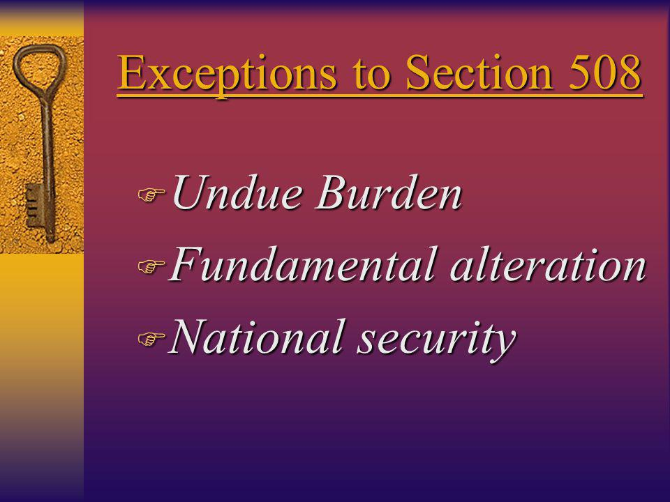 Exceptions to Section 508 F Undue Burden F Fundamental alteration F National security