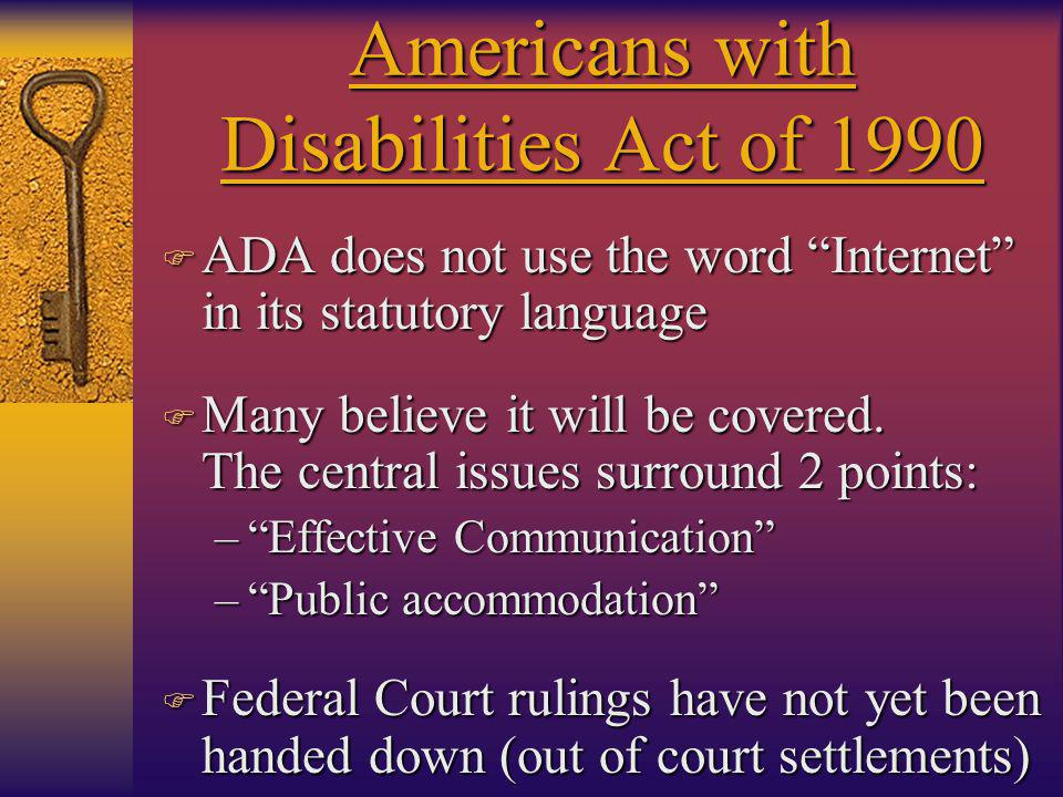 Americans with Disabilities Act of 1990 F ADA does not use the word Internet in its statutory language F Many believe it will be covered.