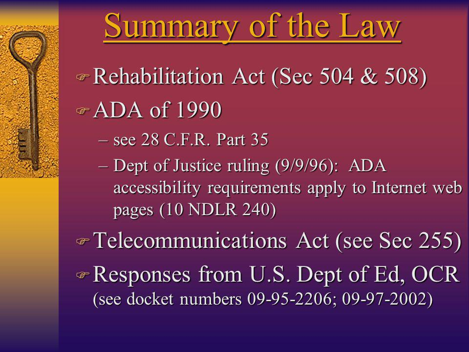 Summary of the Law F Rehabilitation Act (Sec 504 & 508) F ADA of 1990 –see 28 C.F.R.