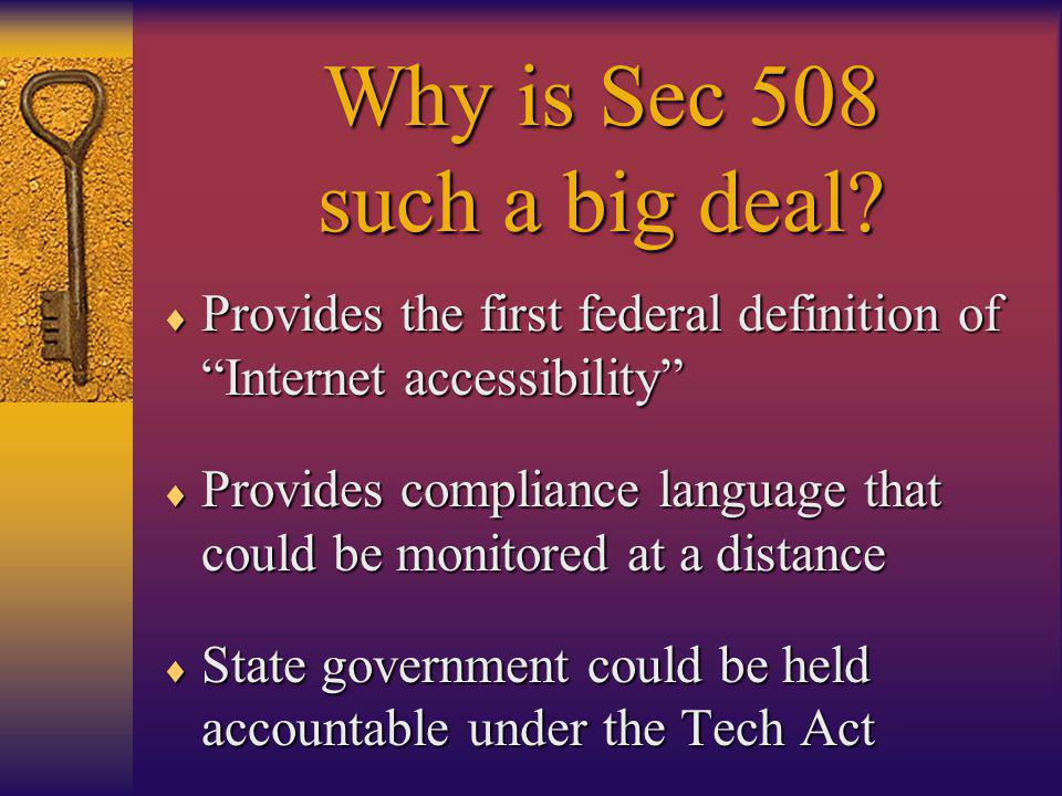 Assistive Technology Act of 1998 places the responsibility of assuring 508 compliance with any state that accepts these monies If applicable, this would include all state governmental entities (higher education?) Department of Education is supposed to clarify applicability