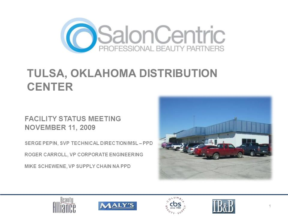 TULSA, OKLAHOMA DISTRIBUTION CENTER 1 FACILITY STATUS MEETING NOVEMBER 11, 2009 SERGE PEPIN, SVP TECHNICAL DIRECTION/MSL – PPD ROGER CARROLL, VP CORPORATE ENGINEERING MIKE SCHEWENE, VP SUPPLY CHAIN NA PPD