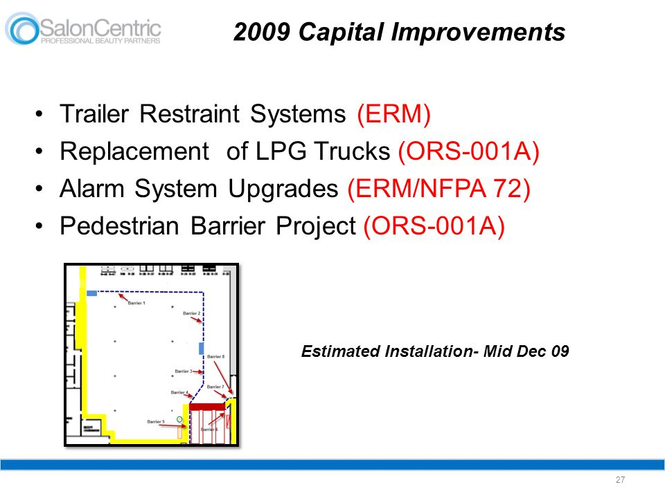 Trailer Restraint Systems (ERM) Replacement of LPG Trucks (ORS-001A) Alarm System Upgrades (ERM/NFPA 72) Pedestrian Barrier Project (ORS-001A) 2009 Ca