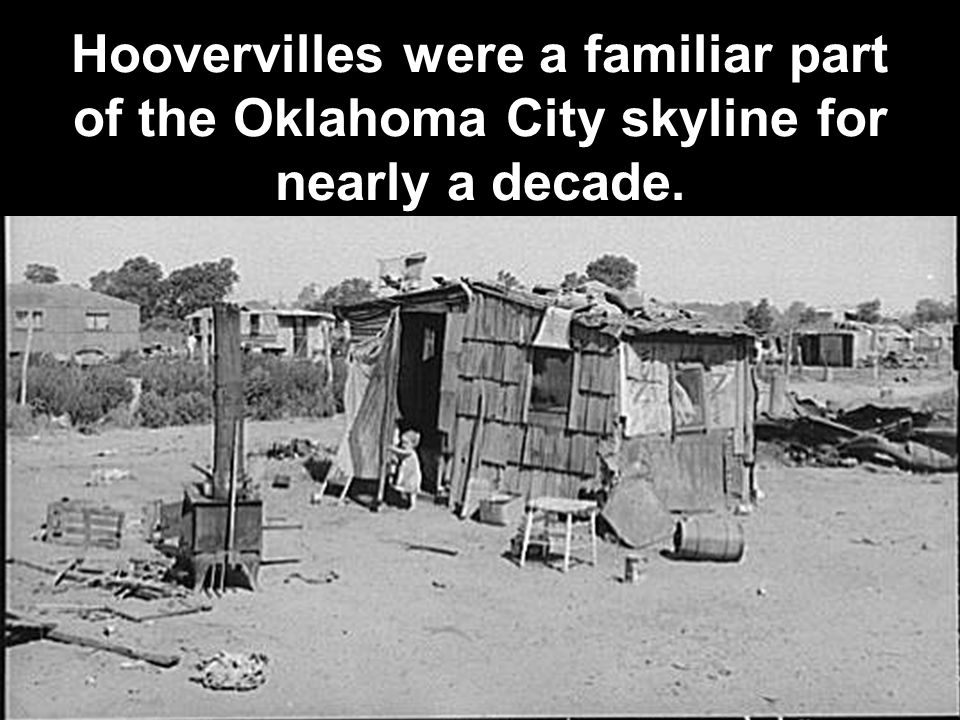 Hoovervilles were a familiar part of the Oklahoma City skyline for nearly a decade.