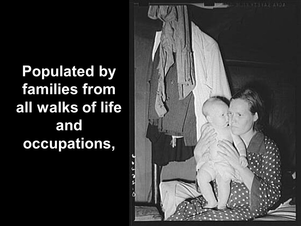 Populated by families from all walks of life and occupations,