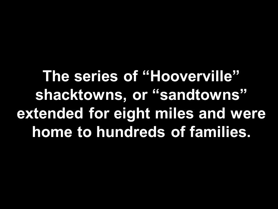 """The series of """"Hooverville"""" shacktowns, or """"sandtowns"""" extended for eight miles and were home to hundreds of families."""