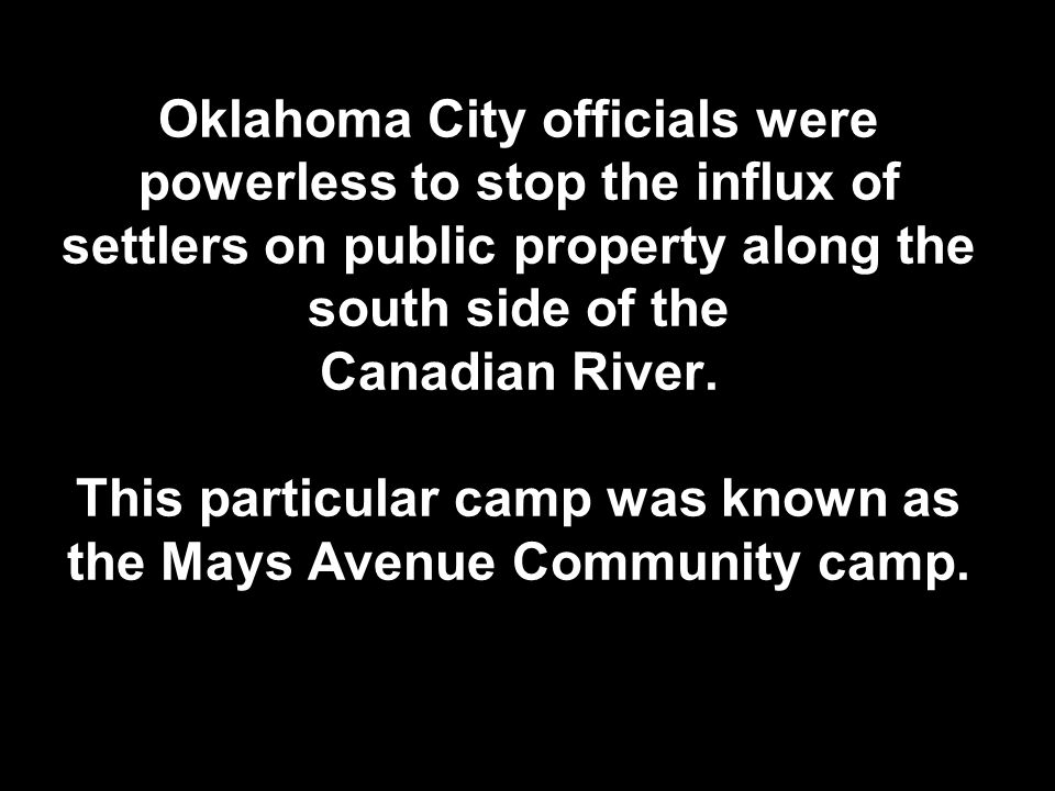 Oklahoma City officials were powerless to stop the influx of settlers on public property along the south side of the Canadian River. This particular c