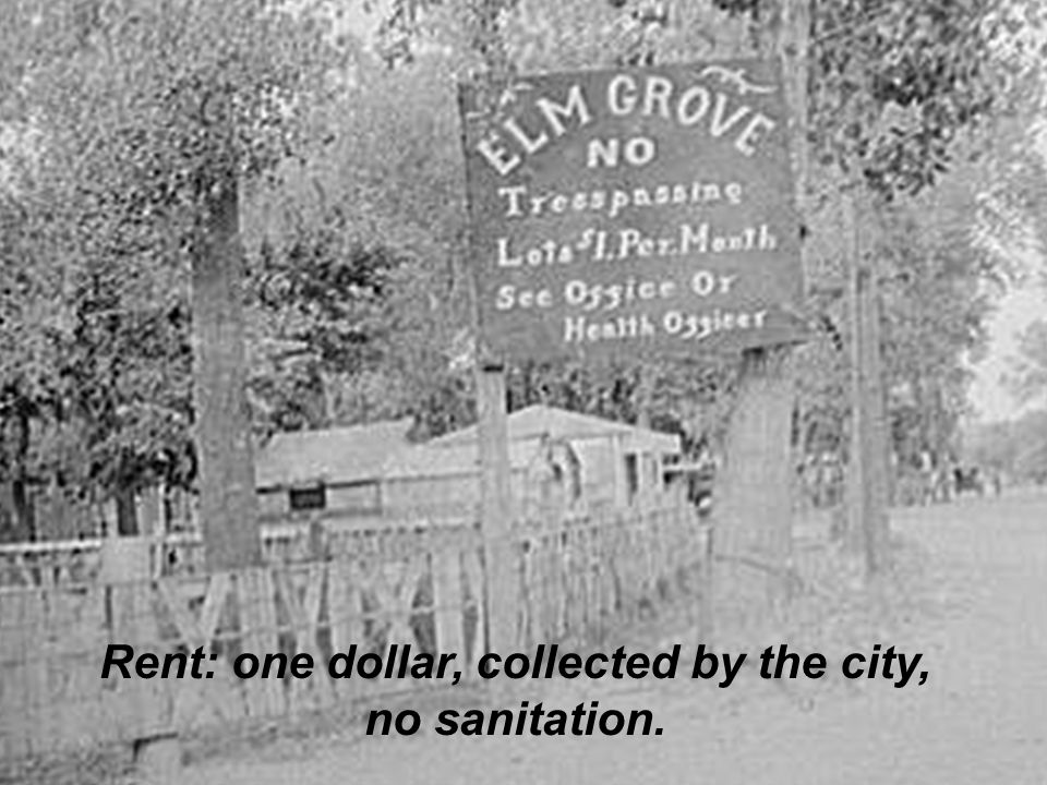 Rent: one dollar, collected by the city, no sanitation.