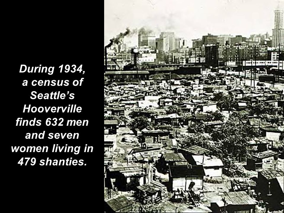 During 1934, a census of Seattle's Hooverville finds 632 men and seven women living in 479 shanties.
