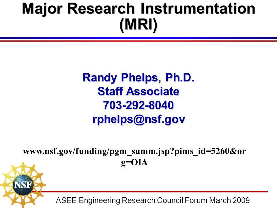 ASEE Engineering Research Council Forum March 2009 Randy Phelps, Ph.D. Staff Associate 703-292-8040 rphelps@nsf.gov Major Research Instrumentation (MR