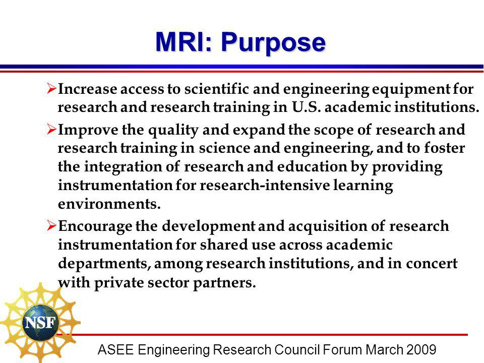 ASEE Engineering Research Council Forum March 2009 MRI: Purpose  Increase access to scientific and engineering equipment for research and research tr