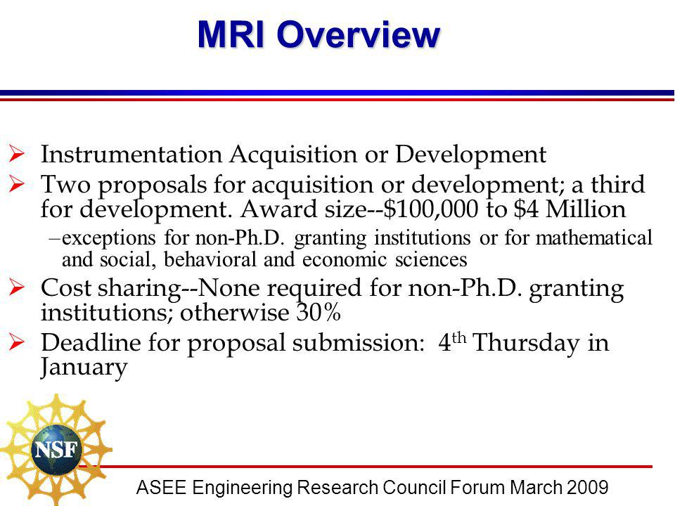 ASEE Engineering Research Council Forum March 2009 MRI Overview  Instrumentation Acquisition or Development  Two proposals for acquisition or develo