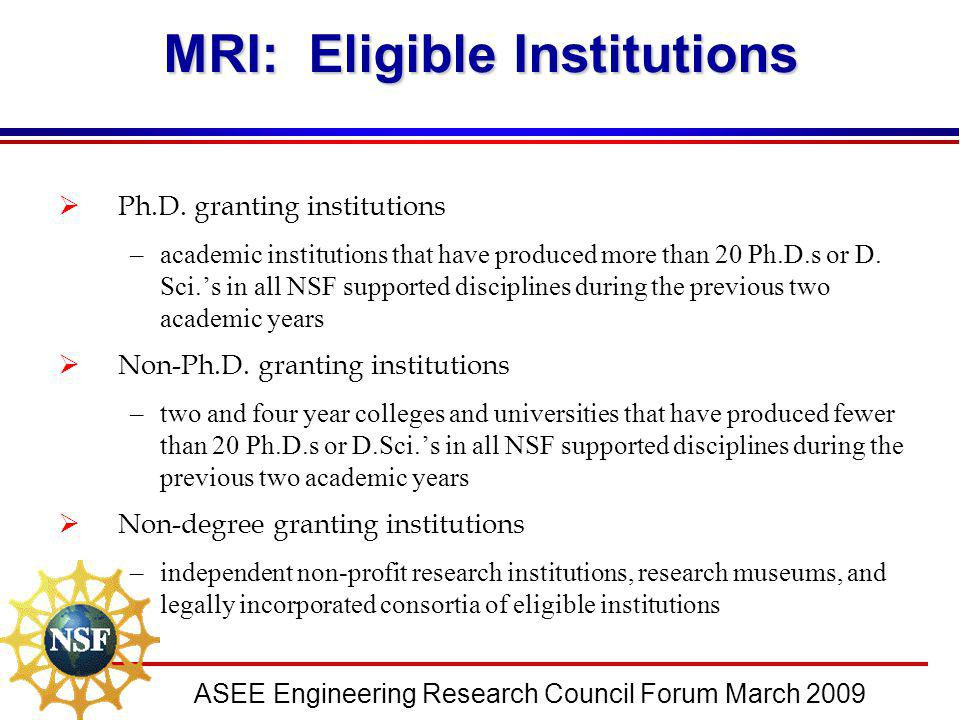 ASEE Engineering Research Council Forum March 2009 MRI: Eligible Institutions  Ph.D. granting institutions –academic institutions that have produced
