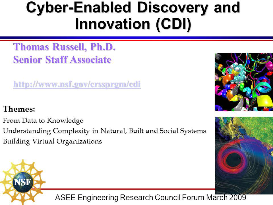 ASEE Engineering Research Council Forum March 2009 Cyber-Enabled Discovery and Innovation (CDI) Thomas Russell, Ph.D. Senior Staff Associate http://ww