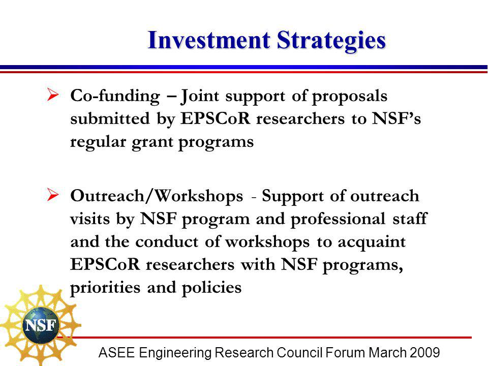 ASEE Engineering Research Council Forum March 2009 Investment Strategies Investment Strategies  Co-funding – Joint support of proposals submitted by