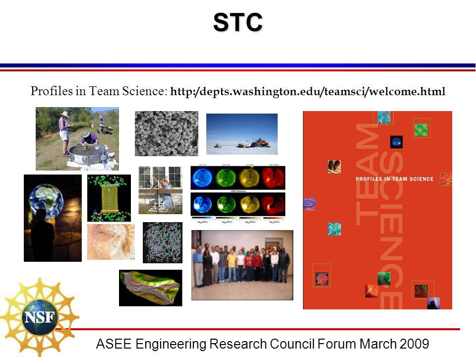 ASEE Engineering Research Council Forum March 2009STC Profiles in Team Science: http:/depts.washington.edu/teamsci/welcome.html
