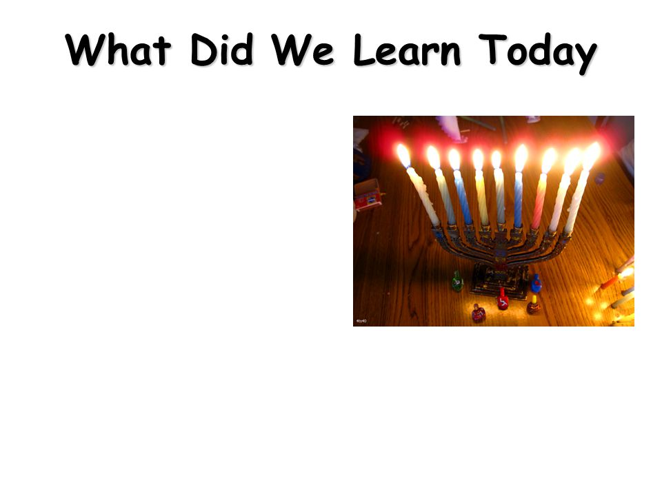 What Did We Learn Today  In Hebrew Hanukkah means Dedication  Yeshua celebrated Hanukkah  Let the Light of the World shine in your Life