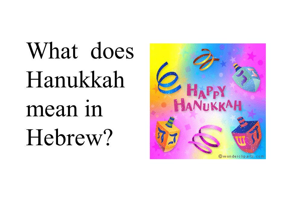 What does Hanukkah mean in Hebrew?