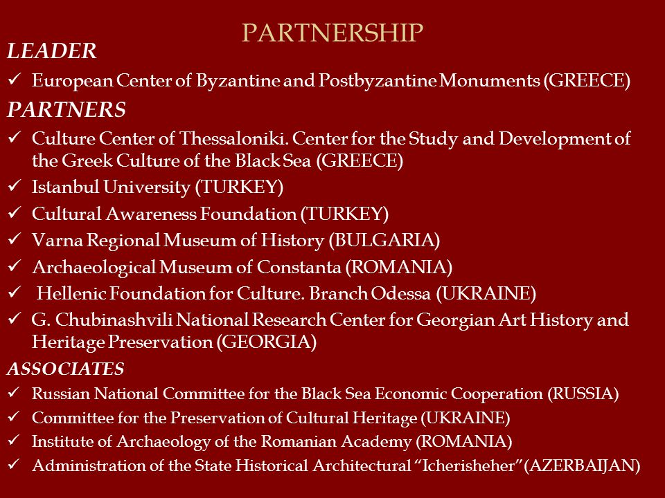 PARTNERSHIP LEADER European Center of Byzantine and Postbyzantine Monuments (GREECE) PARTNERS Culture Center of Thessaloniki.