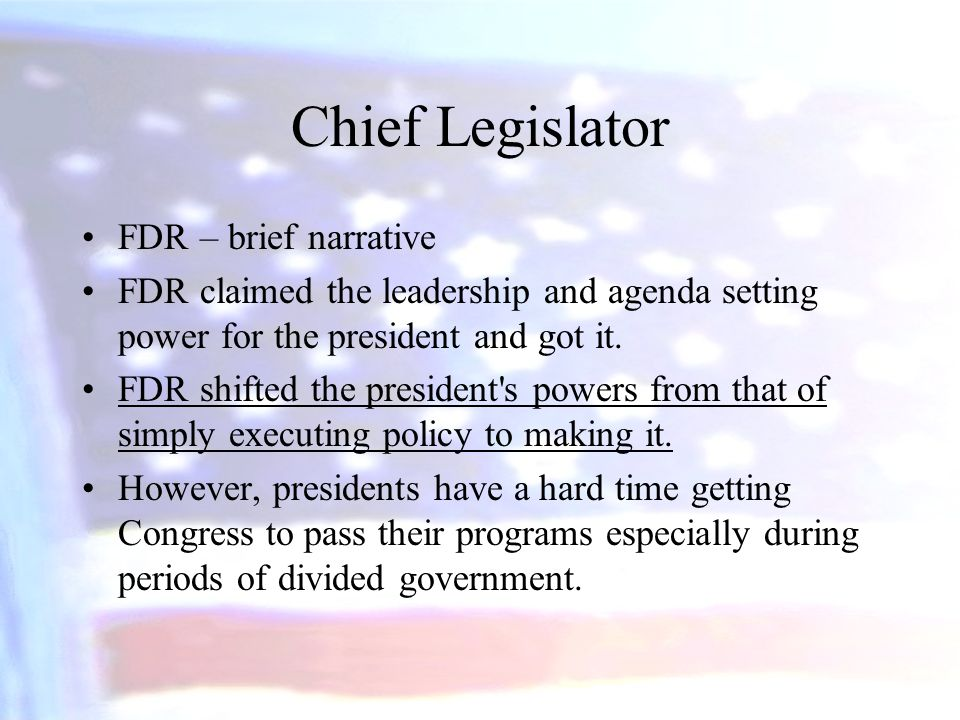 Chief Legislator FDR – brief narrative FDR claimed the leadership and agenda setting power for the president and got it. FDR shifted the president's p
