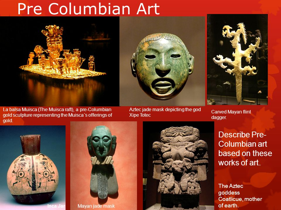 Pre Columbian Art La balsa Muisca (The Muisca raft), a pre-Columbian gold sculpture representing the Muisca´s offerings of gold. Aztec jade mask depic