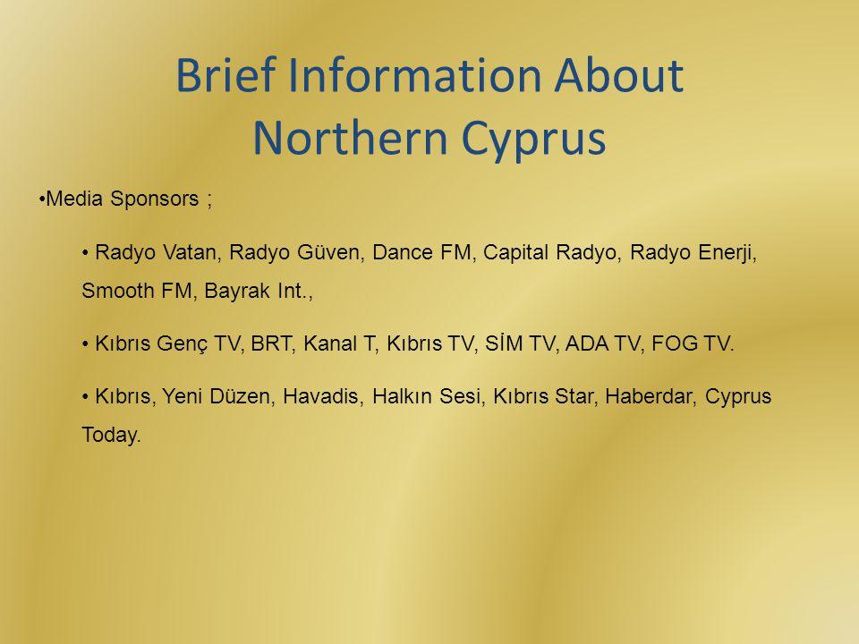 Media Sponsors ; Radyo Vatan, Radyo Güven, Dance FM, Capital Radyo, Radyo Enerji, Smooth FM, Bayrak Int., Kıbrıs Genç TV, BRT, Kanal T, Kıbrıs TV, SİM TV, ADA TV, FOG TV.