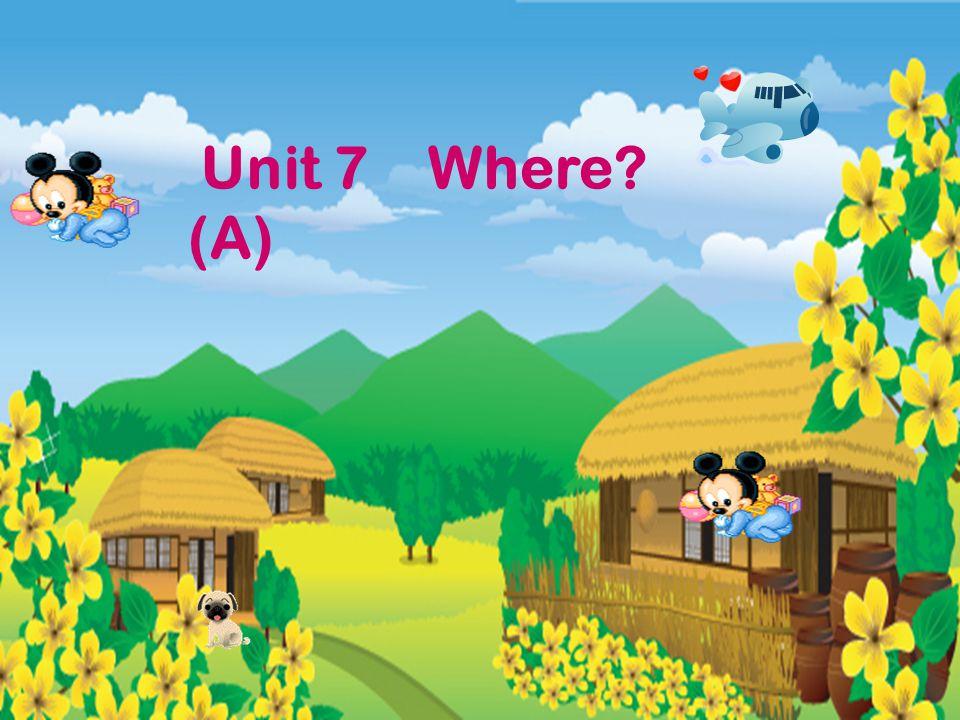 Unit 7 Where? (A)