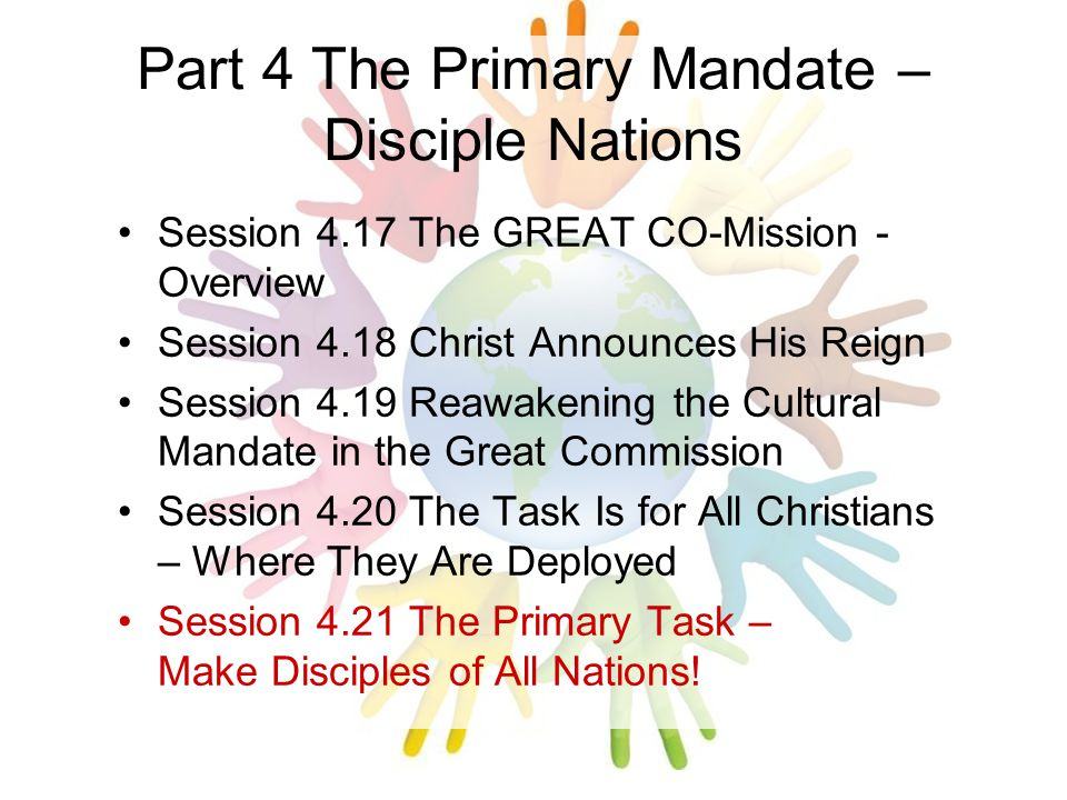 Part 4 The Primary Mandate – Disciple Nations Session 4.17 The GREAT CO-Mission - Overview Session 4.18 Christ Announces His Reign Session 4.19 Reawak