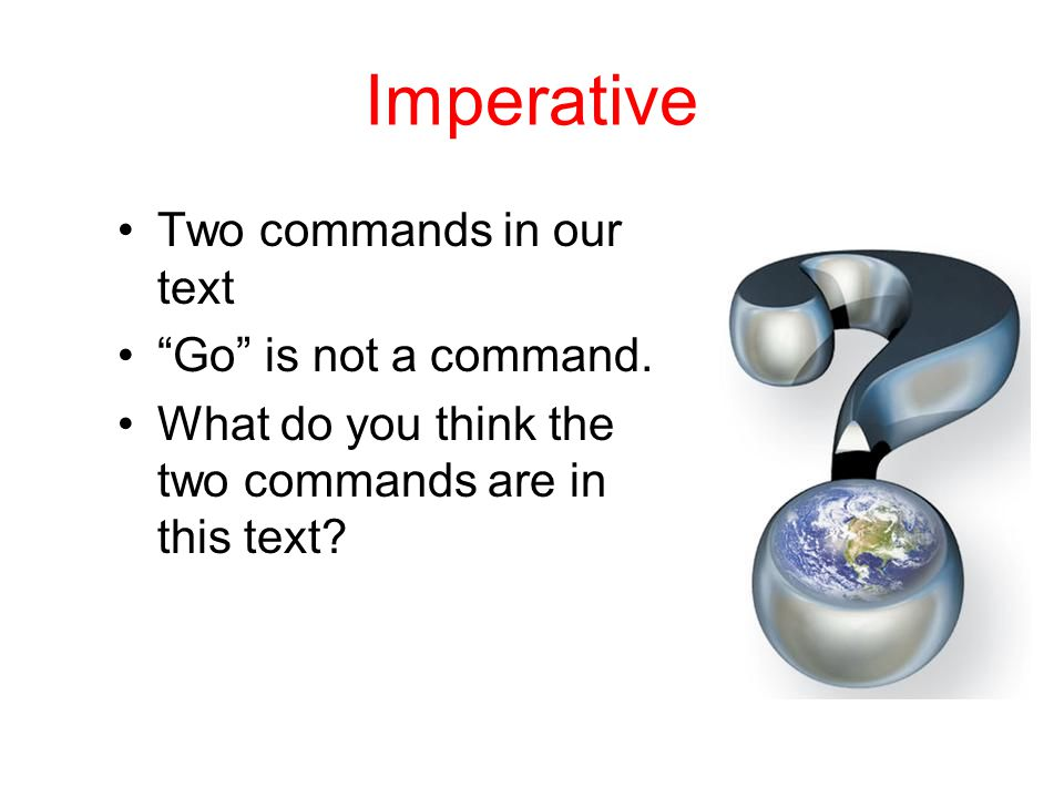 "Imperative Two commands in our text ""Go"" is not a command. What do you think the two commands are in this text?"