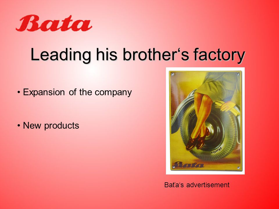 Leading his brother's factory Expansion of the company New products Baťa's advertisement