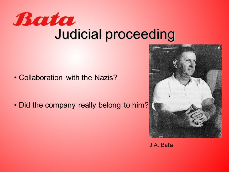 Judicial proceeding Collaboration with the Nazis Did the company really belong to him J.A. Baťa