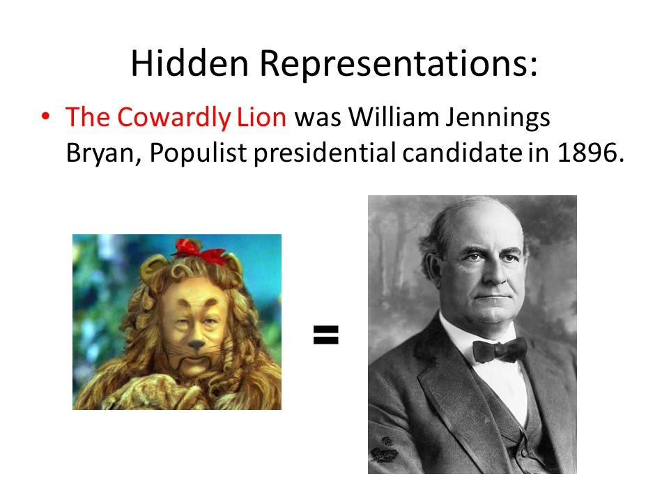 Hidden Representations: The Wizard represents William McKinley who tried to be all things to everyone, but turned out to be a fake.