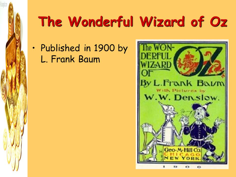 The Wonderful Wizard of Oz Published in 1900 by L. Frank Baum