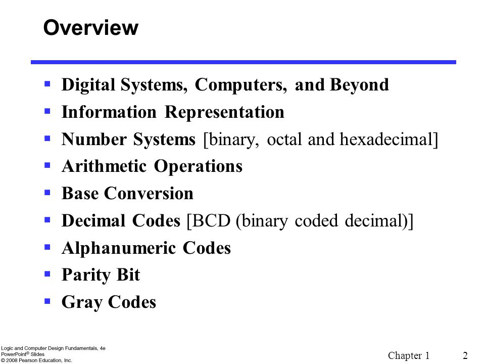 Chapter 1 2 Overview  Digital Systems, Computers, and Beyond  Information Representation  Number Systems [binary, octal and hexadecimal]  Arithmet