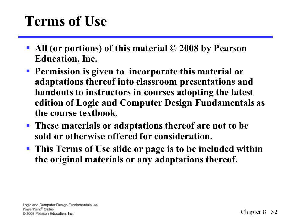 Chapter 8 32 Terms of Use  All (or portions) of this material © 2008 by Pearson Education, Inc.  Permission is given to incorporate this material or