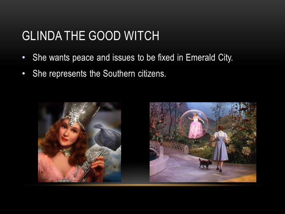 GLINDA THE GOOD WITCH She wants peace and issues to be fixed in Emerald City.