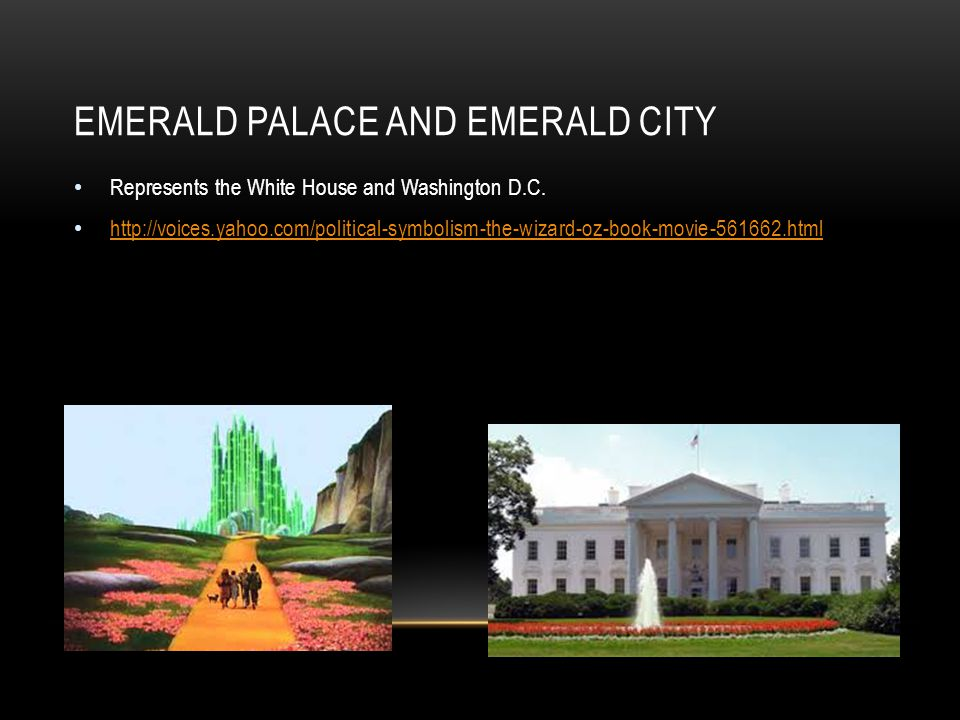 EMERALD PALACE AND EMERALD CITY Represents the White House and Washington D.C.